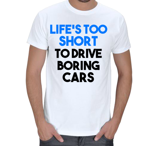 Lifes too short to drive boring cars Erkek Tişört