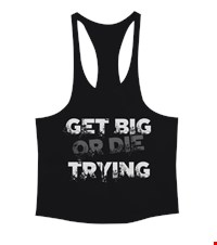 GET BIG OR DIE TRYING Erkek Tank Top Atlet bodybuilding,fitness,gym,vucut gelistirme,supplement,trainer,body,bilek guresi,armwrestlink,spor,antrenman,protein, 18010322463737551452014229-