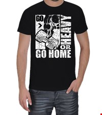GO HARD OR GO HOME Erkek Tişört bodybuilding,fitness,gym,vucut gelistirme,supplement,trainer,body,bilekguresi,armwrestlink,spor,antrenman,protein,ufc 18042116553837551452013775-